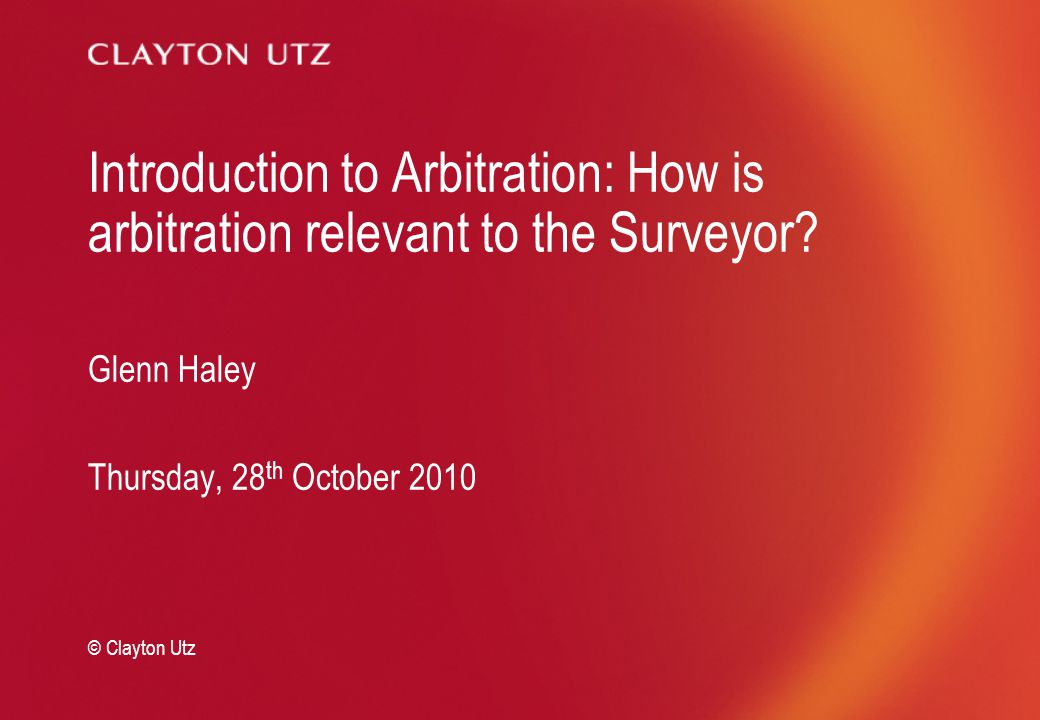 Introduction to Arbitration: How is arbitration relevant to the Surveyor.