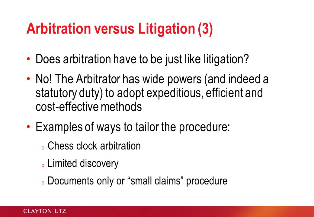 Arbitration versus Litigation (3) Does arbitration have to be just like litigation.