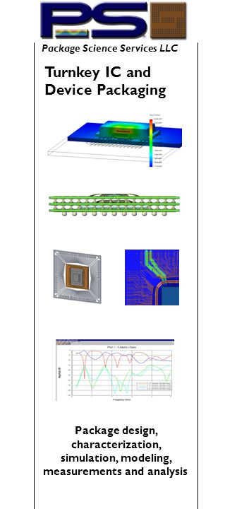 Turnkey IC and Device Packaging Package Science Services LLC Package design, characterization, simulation, modeling, measurements and analysis