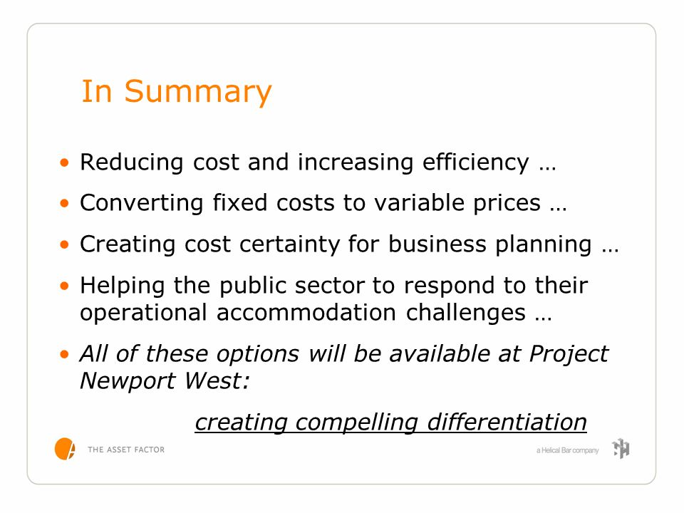 In Summary Reducing cost and increasing efficiency … Converting fixed costs to variable prices … Creating cost certainty for business planning … Helpi