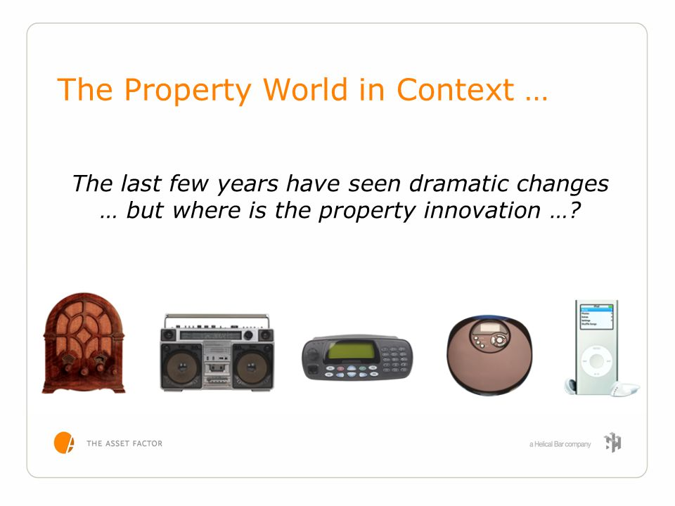 The last few years have seen dramatic changes … but where is the property innovation …? The Property World in Context …