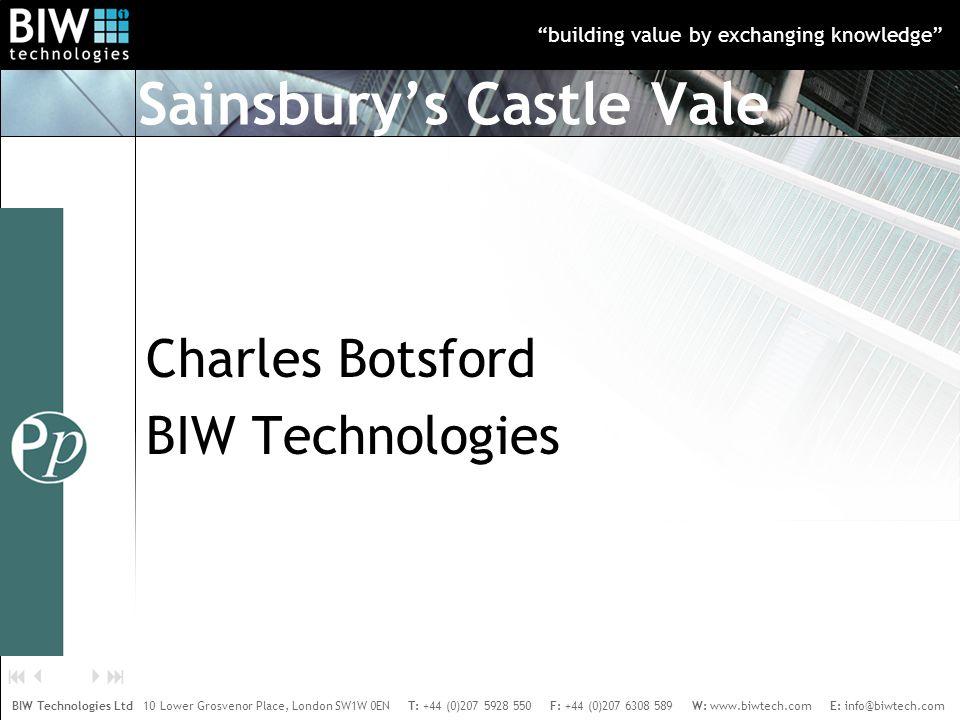 building value by exchanging knowledge BIW Technologies Ltd 10 Lower Grosvenor Place, London SW1W 0EN T: +44 (0)207 5928 550 F: +44 (0)207 6308 589 W: www.biwtech.com E: info@biwtech.com    Sainsbury's Castle Vale Charles Botsford BIW Technologies