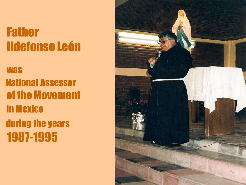 5 Father Ildefonso León was National Assessor of the Movement in Mexico during the years 1987-1995