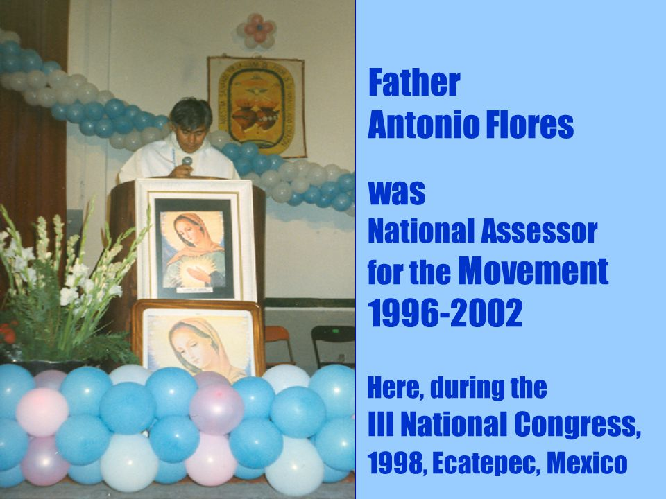 7 Father Antonio Flores was National Assessor for the Movement 1996-2002 Here, during the III National Congress, 1998, Ecatepec, Mexico