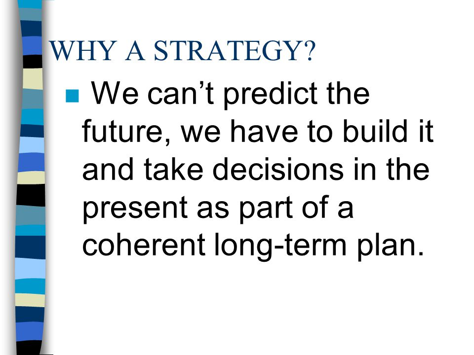 WHY A STRATEGY.