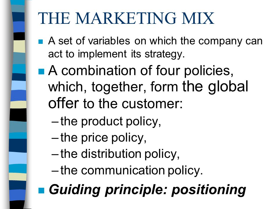 THE MARKETING MIX n A set of variables on which the company can act to implement its strategy.