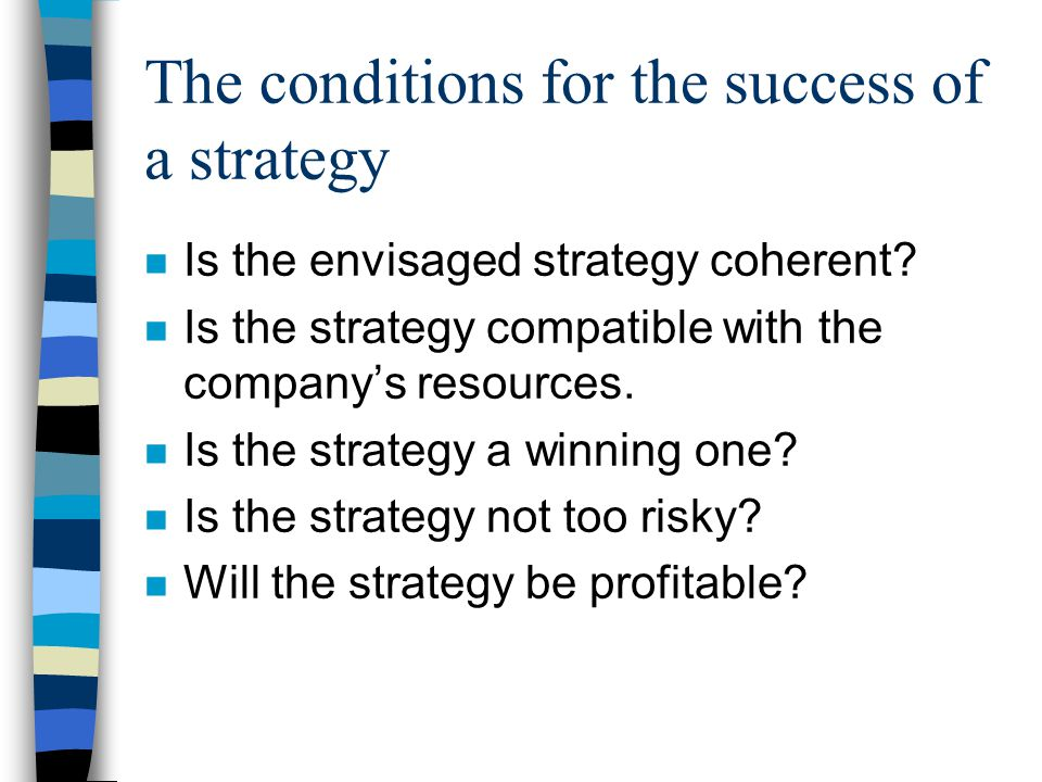 The conditions for the success of a strategy n Is the envisaged strategy coherent.