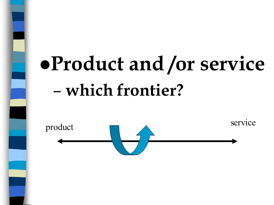 l Product and /or service – which frontier product service