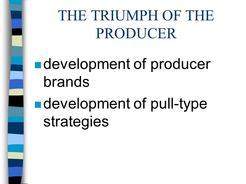 THE TRIUMPH OF THE PRODUCER n development of producer brands n development of pull-type strategies
