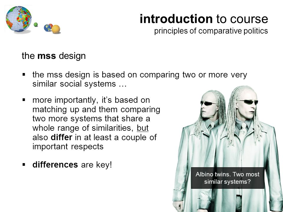 the mss design  the mss design is based on comparing two or more very similar social systems …  more importantly, it's based on matching up and them comparing two more systems that share a whole range of similarities, but also differ in at least a couple of important respects  differences are key.