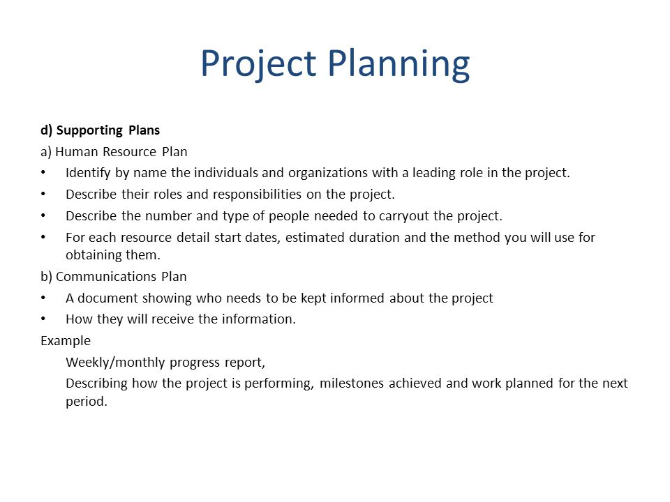 Project Planning d) Supporting Plans a) Human Resource Plan Identify by name the individuals and organizations with a leading role in the project.