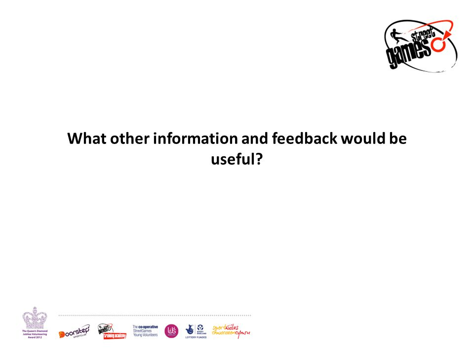 What other information and feedback would be useful