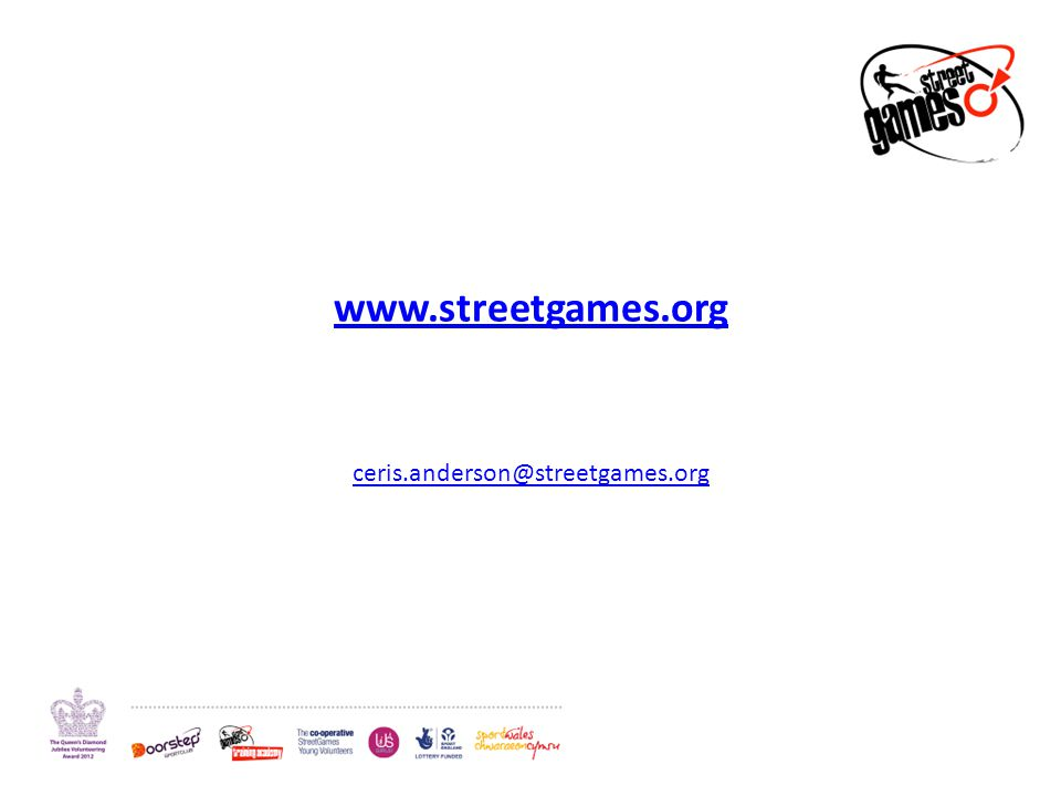 www.streetgames.org ceris.anderson@streetgames.org
