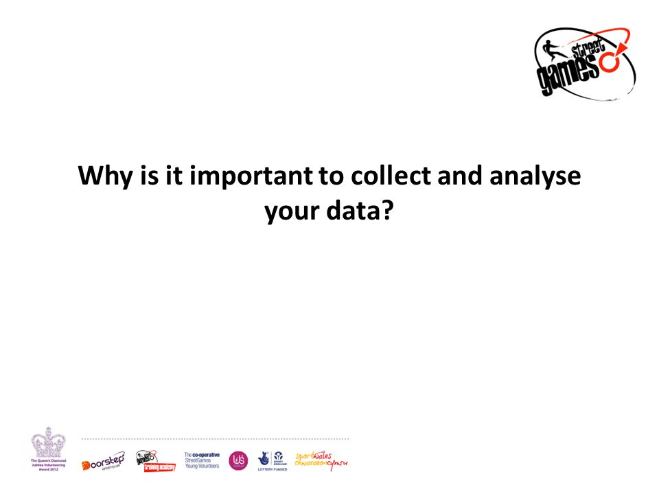 Why is it important to collect and analyse your data
