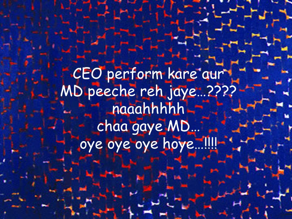 CEO perform kare aur MD peeche reh jaye…???? naaahhhhh chaa gaye MD… oye oye oye hoye…!!!!