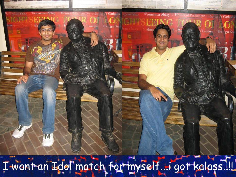 I want an Idol match for myself...i got kalass..!!