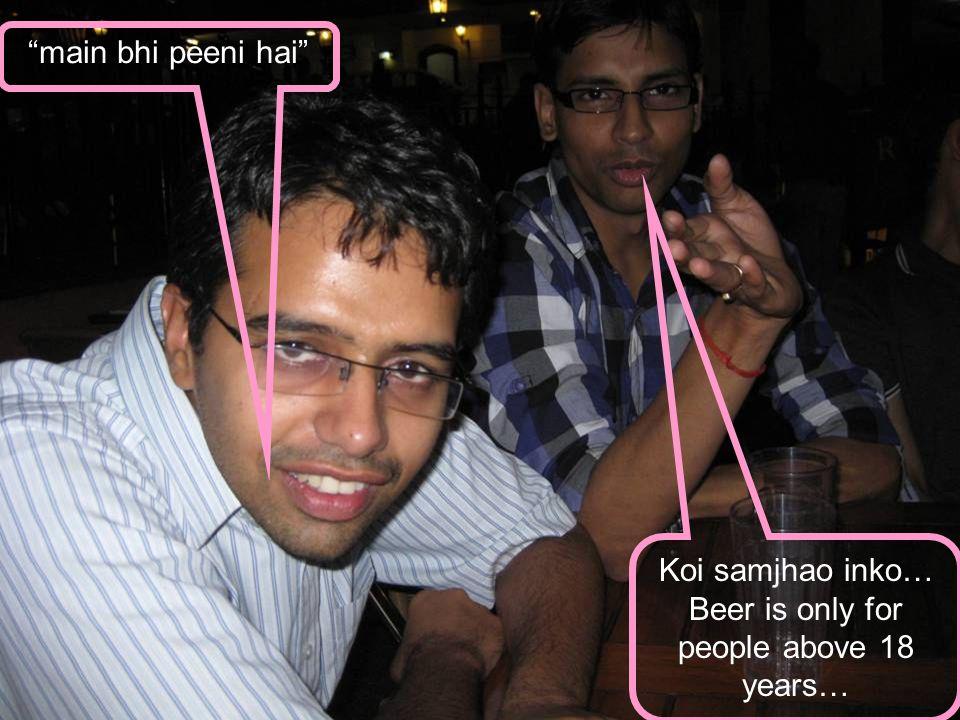 "Koi samjhao inko… Beer is only for people above 18 years… ""main bhi peeni hai"""