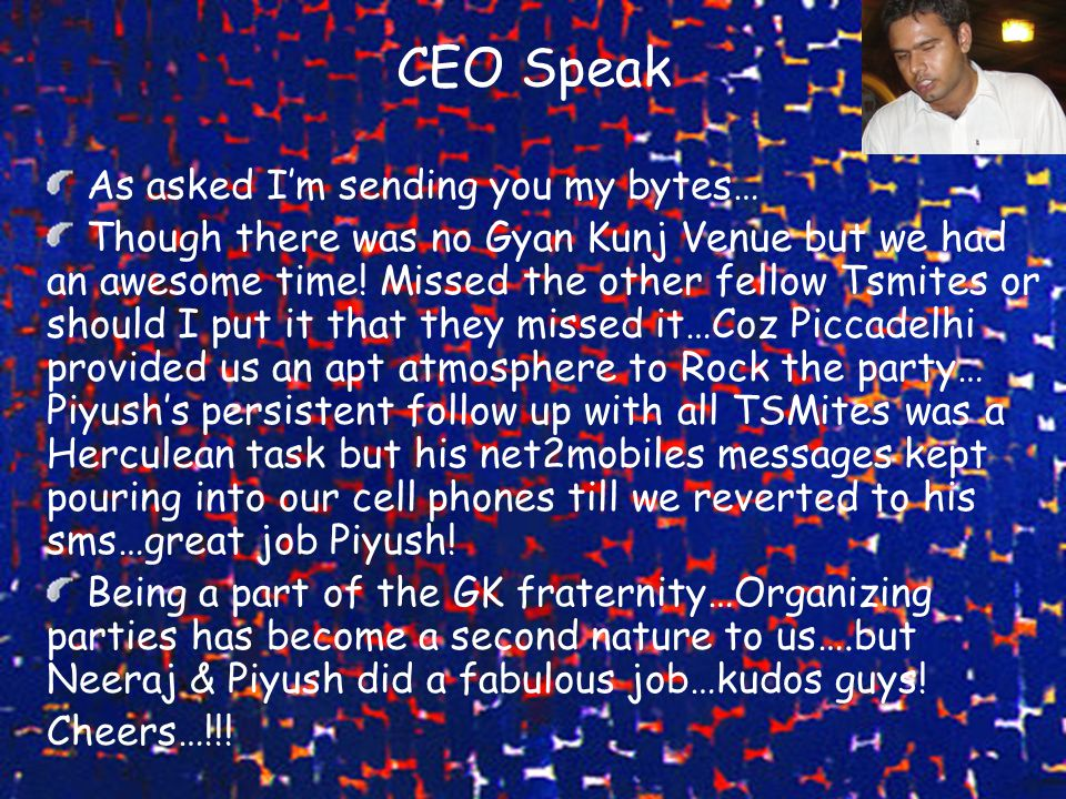 CEO Speak As asked I'm sending you my bytes… Though there was no Gyan Kunj Venue but we had an awesome time! Missed the other fellow Tsmites or should