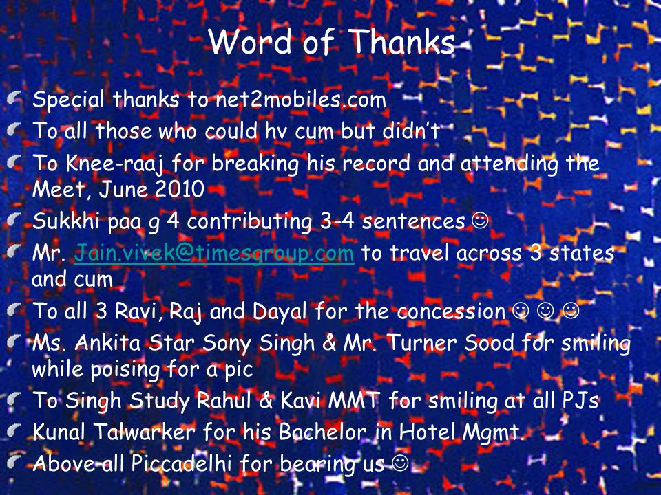 Word of Thanks Special thanks to net2mobiles.com To all those who could hv cum but didn't To Knee-raaj for breaking his record and attending the Meet, June 2010 Sukkhi paa g 4 contributing 3-4 sentences Mr.