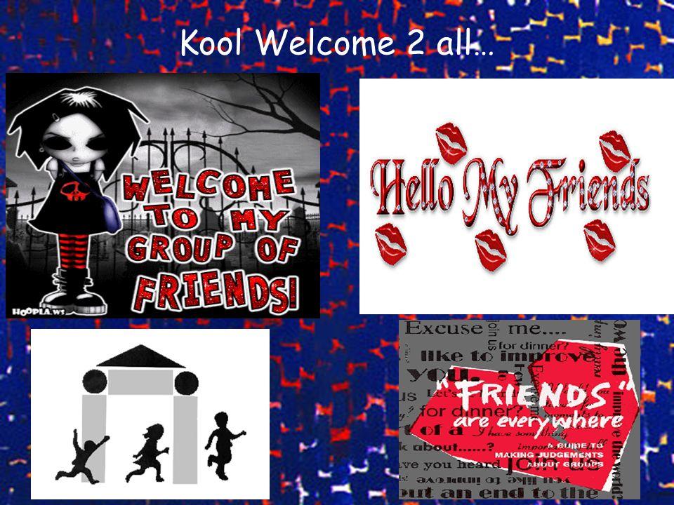 Kool Welcome 2 all…
