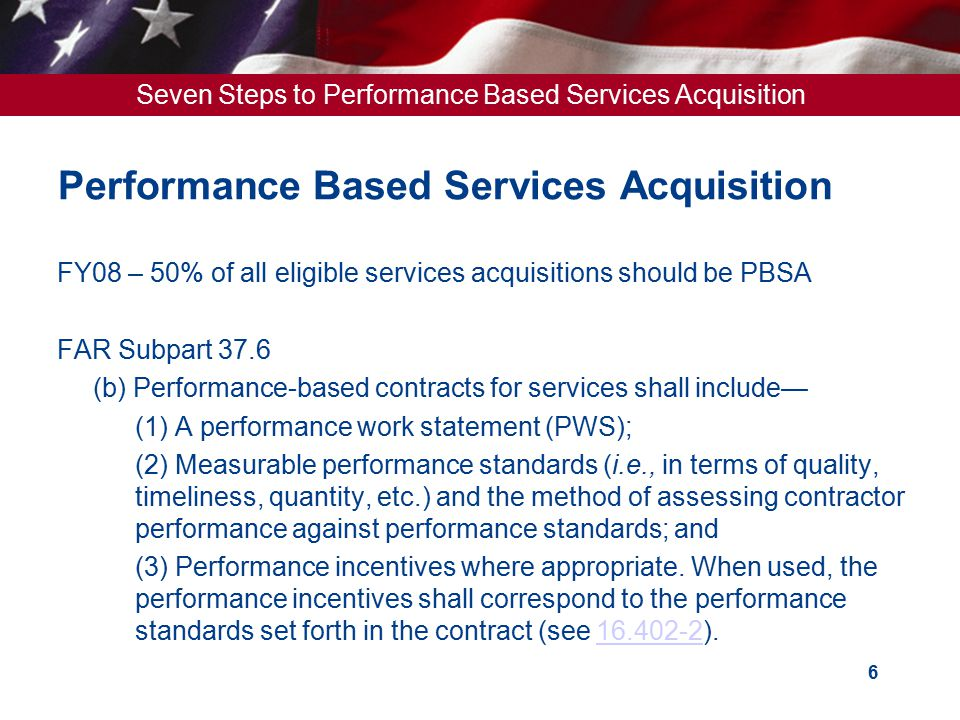 Seven Steps to Performance Based Services Acquisition 17 Common Mistakes  Let's start with the old statement of work  We really like Vendor X and can't get along without them, so let's just wait until it is too late and sole source it to them  We are unique  Contractor shall do X upon direction of the Government