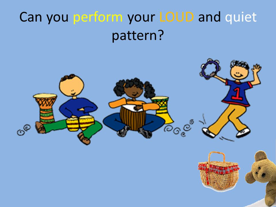 Can you perform your LOUD and quiet pattern