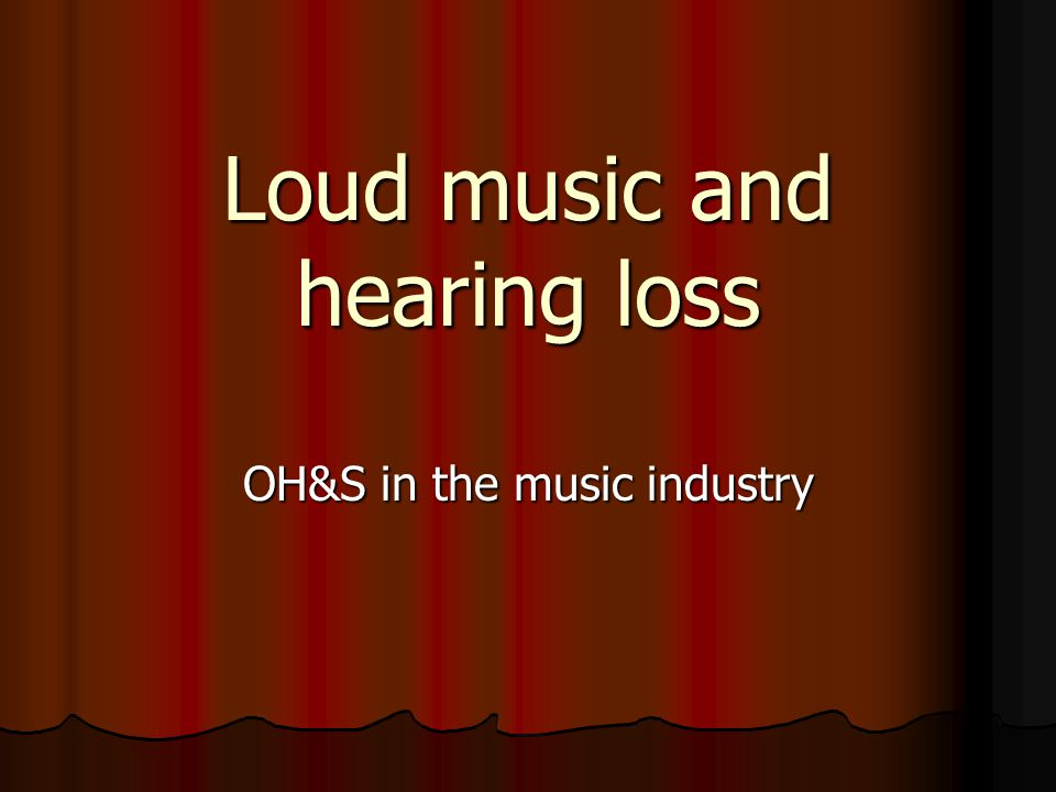 Loud music and hearing loss OH&S in the music industry