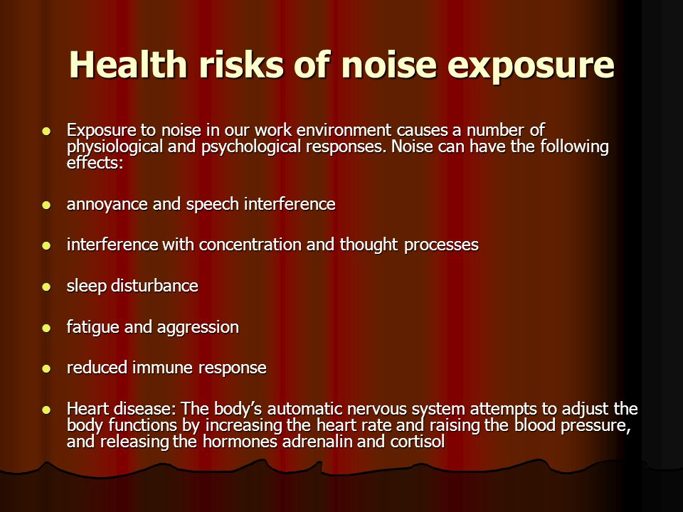 Health risks of noise exposure Exposure to noise in our work environment causes a number of physiological and psychological responses.