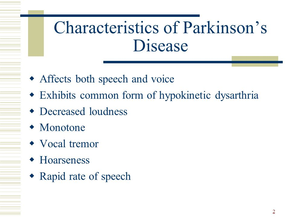2 Characteristics of Parkinson's Disease  Affects both speech and voice  Exhibits common form of hypokinetic dysarthria  Decreased loudness  Monot