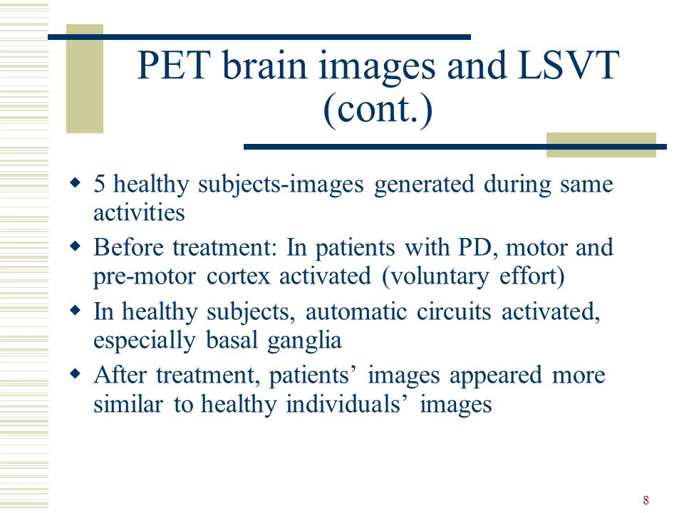8 PET brain images and LSVT (cont.)  5 healthy subjects-images generated during same activities  Before treatment: In patients with PD, motor and pr