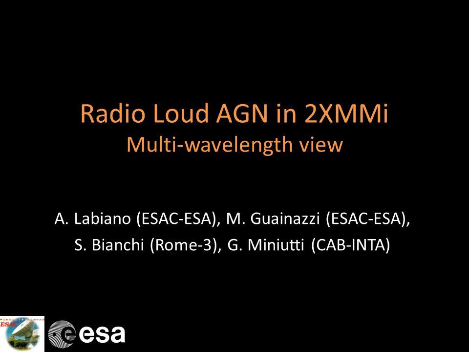 Radio Loud AGN in 2XMMi Multi-wavelength view A. Labiano (ESAC-ESA), M.