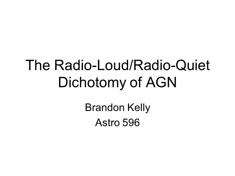 The Radio-Loud/Radio-Quiet Dichotomy of AGN Brandon Kelly Astro 596