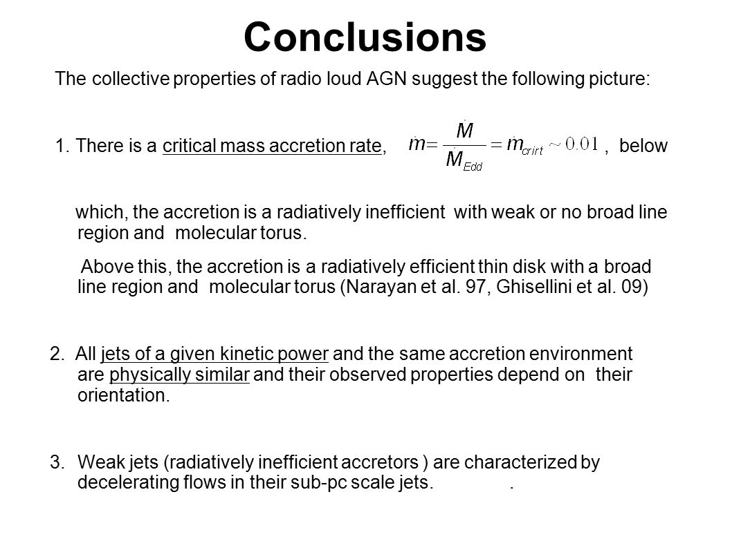 Conclusions The collective properties of radio loud AGN suggest the following picture: 1.