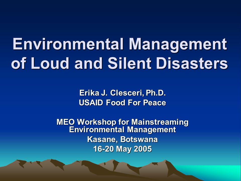 Environmental Management of Loud and Silent Disasters Erika J.
