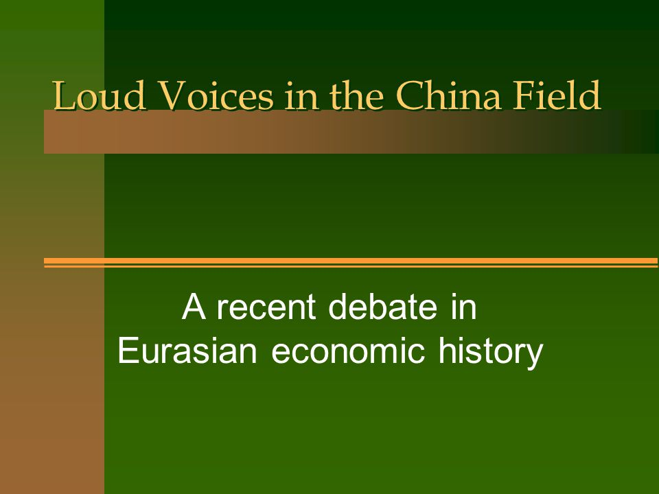 Debate Eurasian economic history has been dominated in the past several years by a sustained debate over the developmental status of late imperial China relative to England: was the early modern Chinese agricultural economy involutionary, stagnant , or revolutionary .