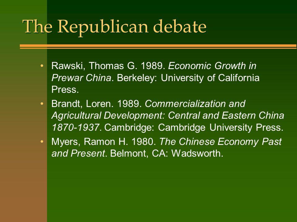 The Republican debate Rawski, Thomas G. 1989. Economic Growth in Prewar China.