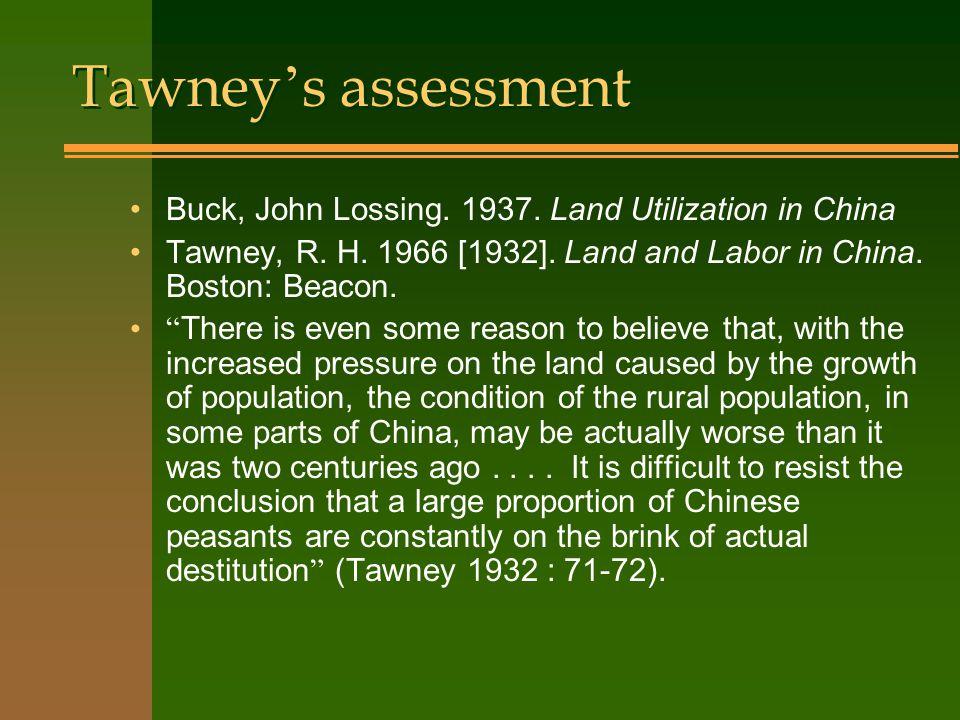 Tawney ' s assessment Buck, John Lossing. 1937. Land Utilization in China Tawney, R.