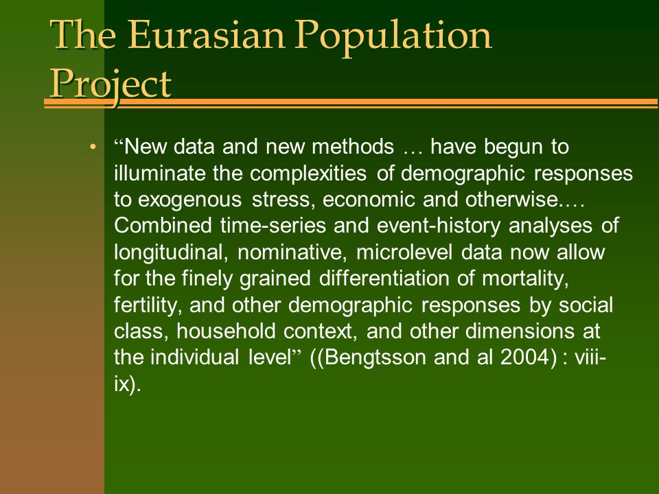 The Eurasian Population Project New data and new methods … have begun to illuminate the complexities of demographic responses to exogenous stress, economic and otherwise.