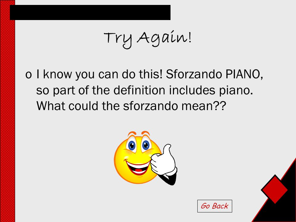 Choose the Correct Answer Sforzando piano means to: a.) play very loud b.) attack loud and then play soft c.) play soft