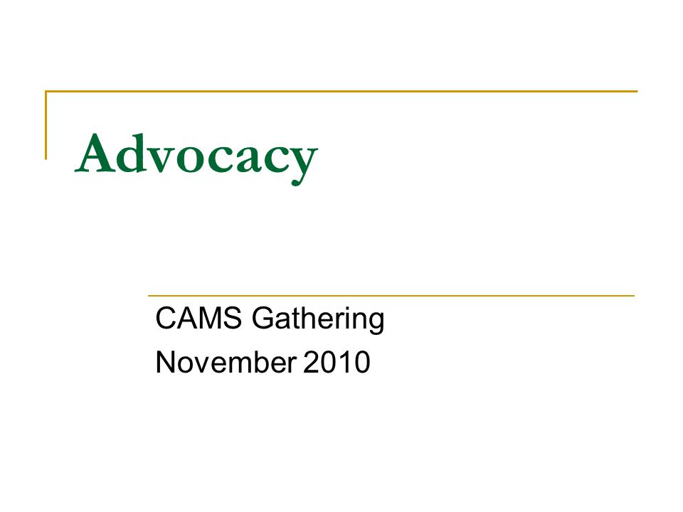 Advocacy Advocacy is the deliberate process of influencing those who make policy decisions.