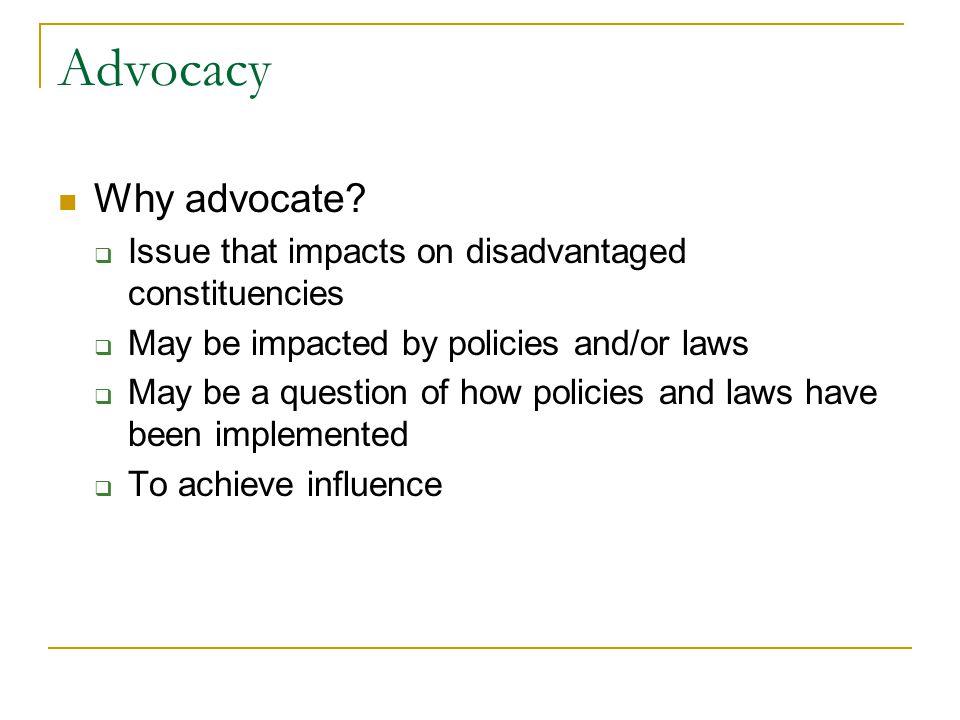 Advocacy Why advocate.