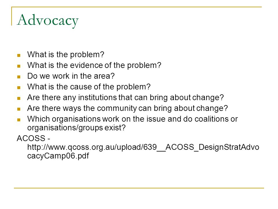 Advocacy What is the problem. What is the evidence of the problem.