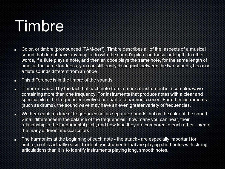 Timbre Color, or timbre (pronounced TAM-ber ).