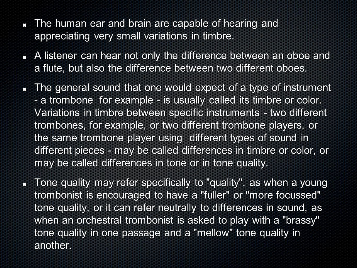 The human ear and brain are capable of hearing and appreciating very small variations in timbre.