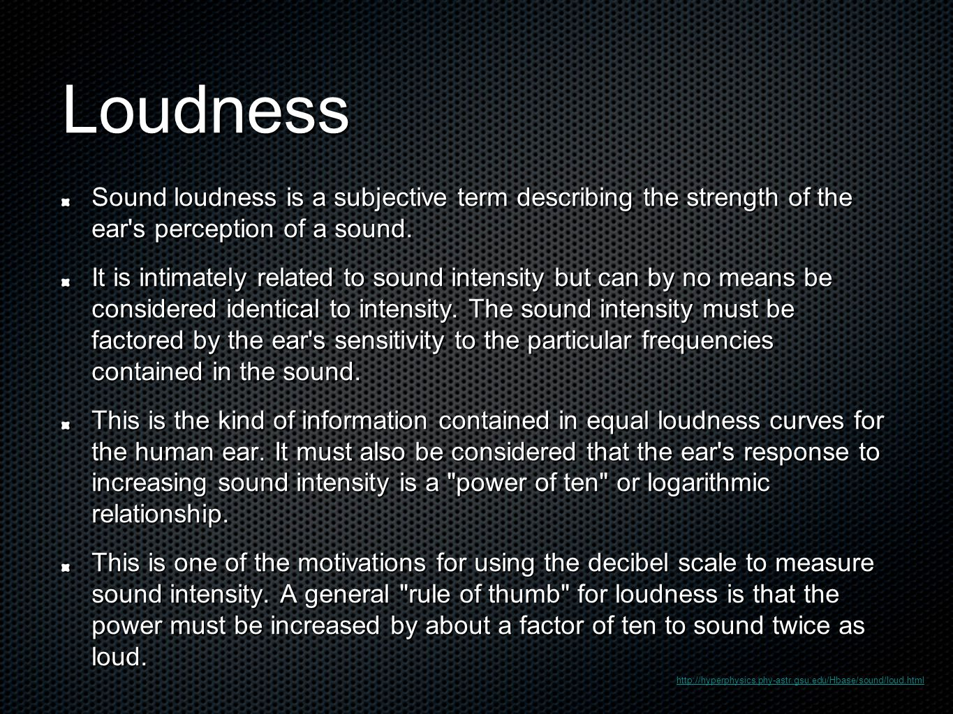 Loudness Sound loudness is a subjective term describing the strength of the ear s perception of a sound.