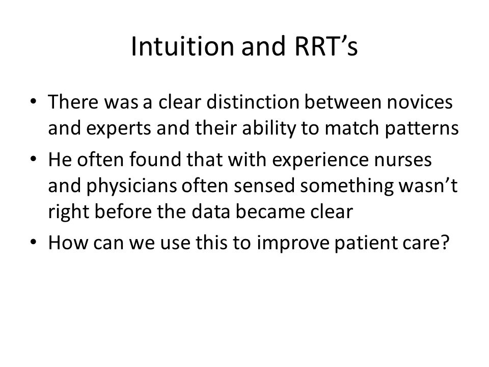 Intuition and RRT's There was a clear distinction between novices and experts and their ability to match patterns He often found that with experience