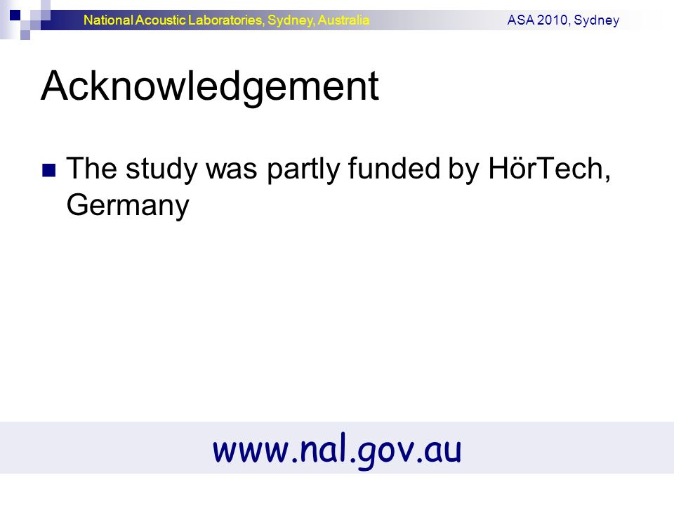 National Acoustic Laboratories, Sydney, Australia ASA 2010, Sydney Acknowledgement The study was partly funded by HörTech, Germany www.nal.gov.au