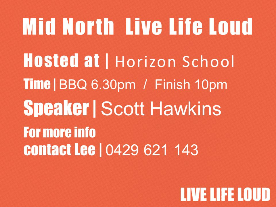 Hills Live Life Loud Hosted at | Sunset Rock UC Time | BBQ 6.30pm / Start 7.30pm Cost | $5 Speaker | Dave Shepherd For more info contact Aidan | 0433 385 245