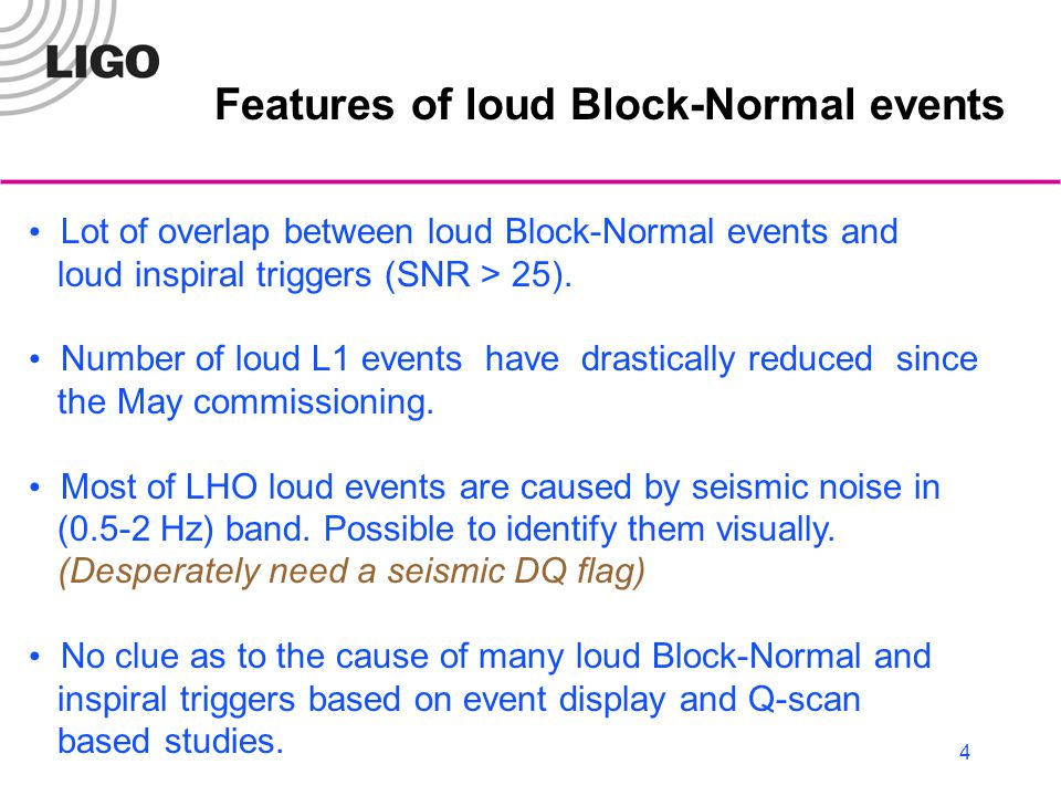 4 Features of loud Block-Normal events Lot of overlap between loud Block-Normal events and loud inspiral triggers (SNR > 25).