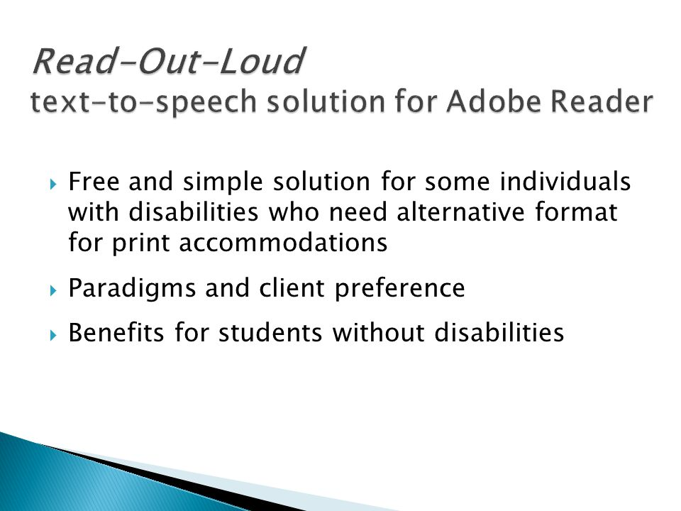  Free and simple solution for some individuals with disabilities who need alternative format for print accommodations  Paradigms and client preference  Benefits for students without disabilities